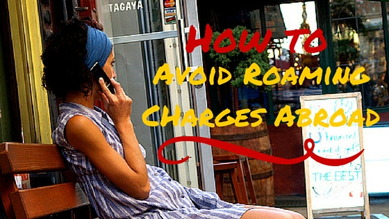 How To Avoid Roaming Charges Abroad