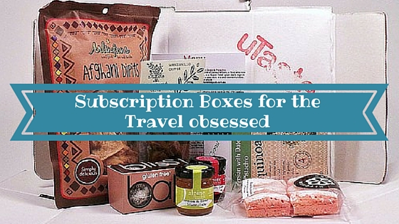 Subscription Boxes for the Travel Obsessed