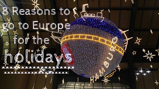 8 Reasons to go to Europe for the Holidays