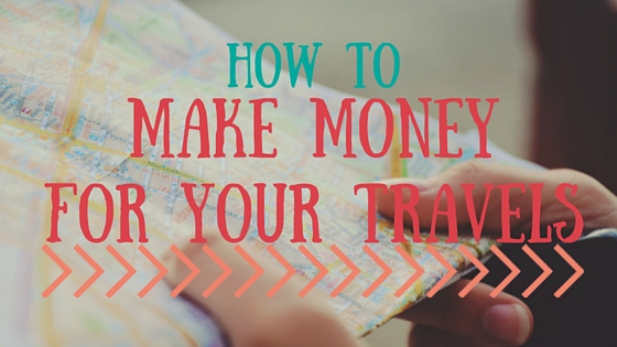 How to Make Money For Your Travels