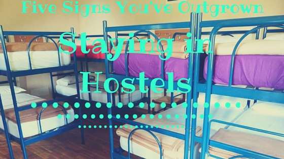 Five Signs You've Outgrown Staying in Hostels