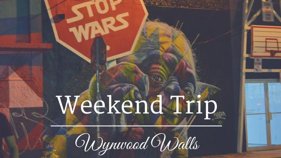 Weekend Trip| Wynwood Walls