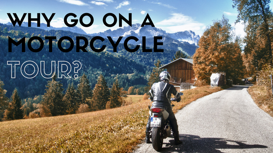 Why Go On A Motorcycle Tour?