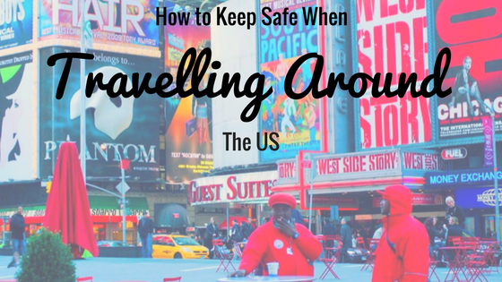 How to Keep Safe When Travelling Around the US