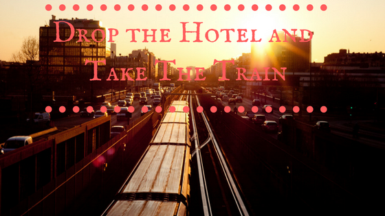 Drop the Hotel and Take the Train