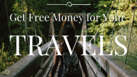 Get Free Money for Your Travels!