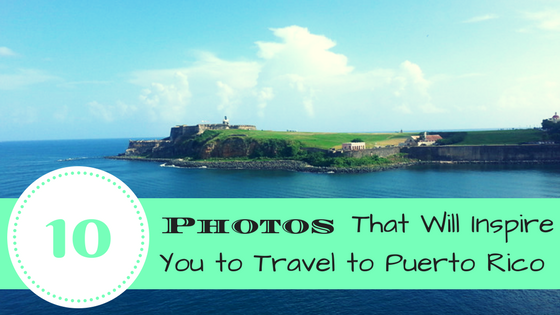 10 Photos That Will Inspire You to Travel to Puerto Rico