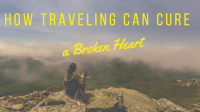 How Traveling Can Cure a Broken Heart