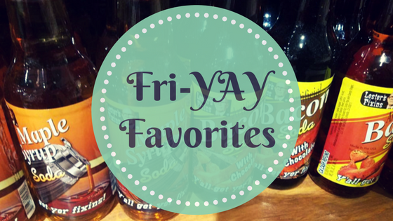 Fri-YAY Favorites