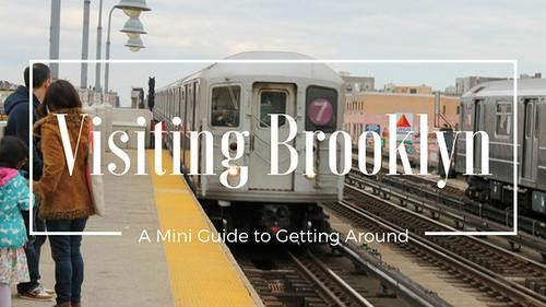 Visiting Brooklyn: A Mini Guide to Getting Around