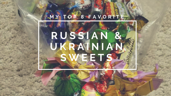 My Top 8 Favorite Russian & Ukrainian Sweets