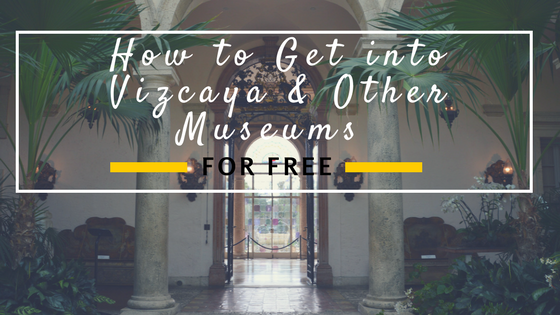 How to Get Into Vizcaya & Other Museums for Free